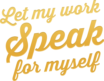 Let my work speak for myself